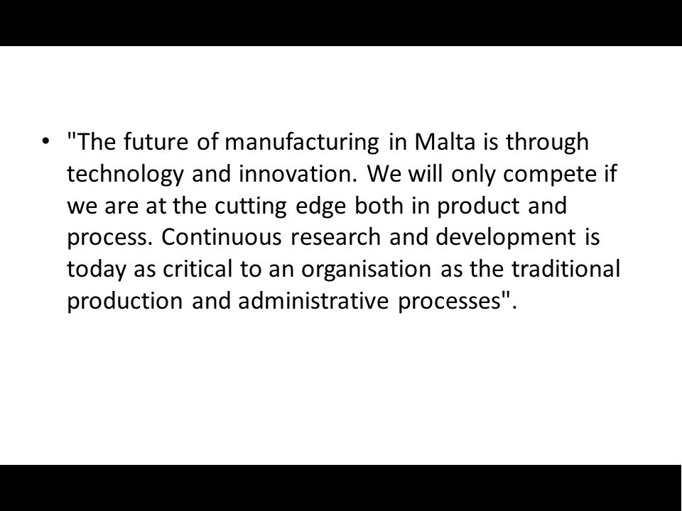 The future of manufacturing in Malta is through technology and innovation.