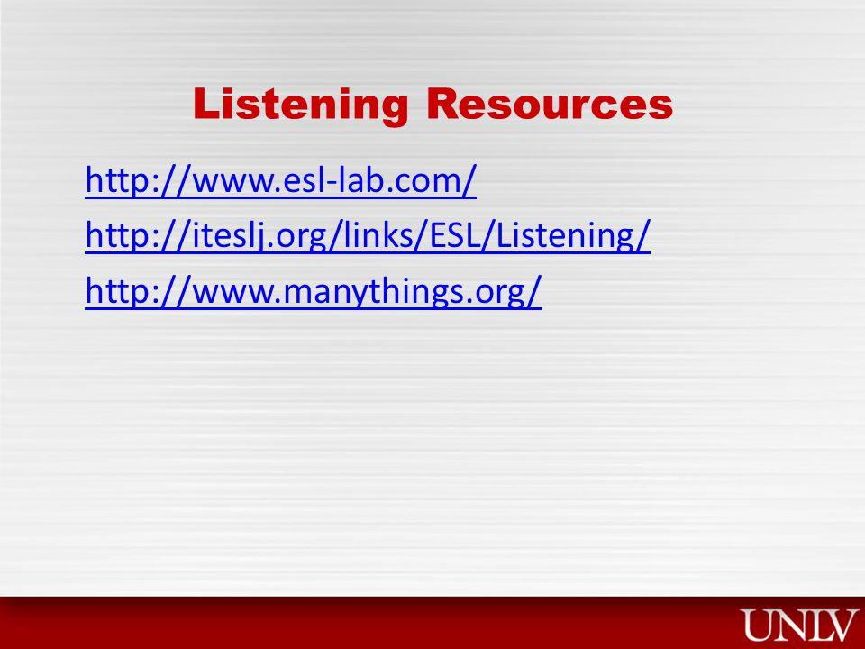 Listening Resources http://www.esl-lab.com/ http://iteslj.org/links/ESL/Listening/ http://www.manythings.org/