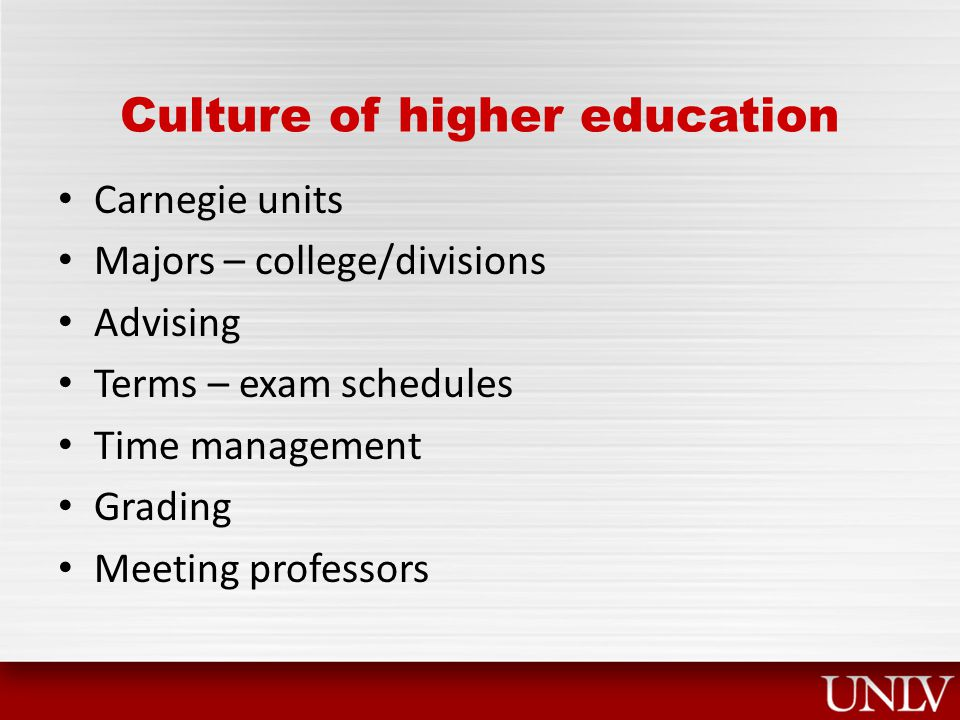 Culture of higher education Carnegie units Majors – college/divisions Advising Terms – exam schedules Time management Grading Meeting professors