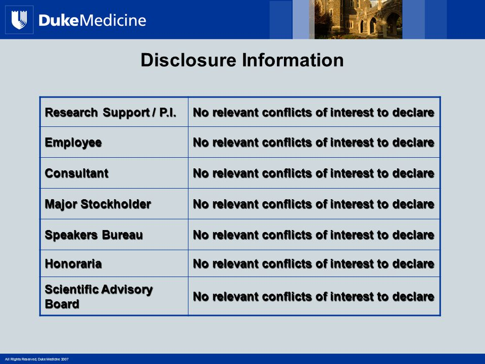 All Rights Reserved, Duke Medicine 2007 Disclosure Information Dr Batch has not had any financial interest or other relationship with manufacturer (s) of the product (s) that will be discussed in this presentation.