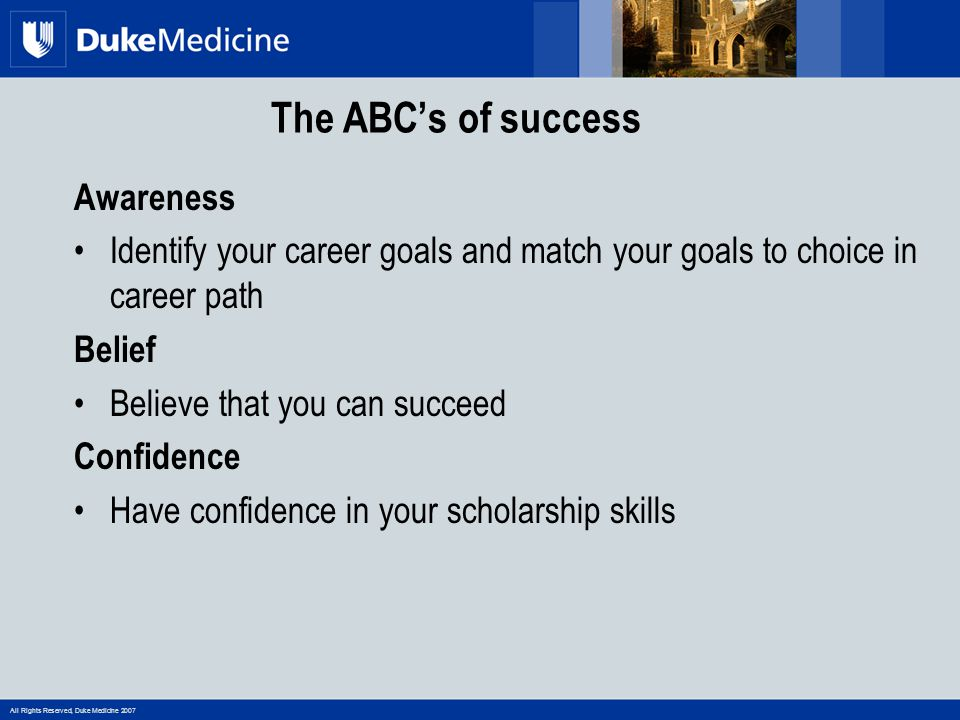All Rights Reserved, Duke Medicine 2007 What skills are required for success.