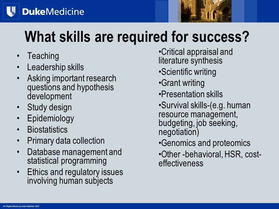 All Rights Reserved, Duke Medicine 2007 Preparing for Productivity Find passion and niche Manage career, life and time Understand the rules of the game -Currency of academia -Tenure clock Understand what opportunities there are at each phase of your career Concentrate on different skills at different phases