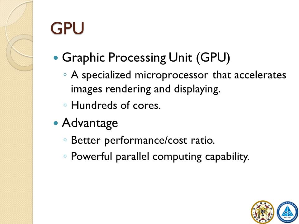 GPU Graphic Processing Unit (GPU) ◦ A specialized microprocessor that accelerates images rendering and displaying.