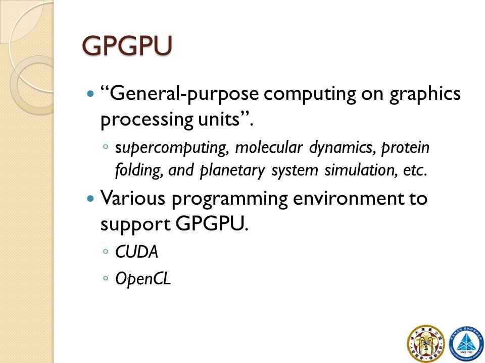 "GPGPU ""General-purpose computing on graphics processing units"". ◦ supercomputing, molecular dynamics, protein folding, and planetary system simulation"