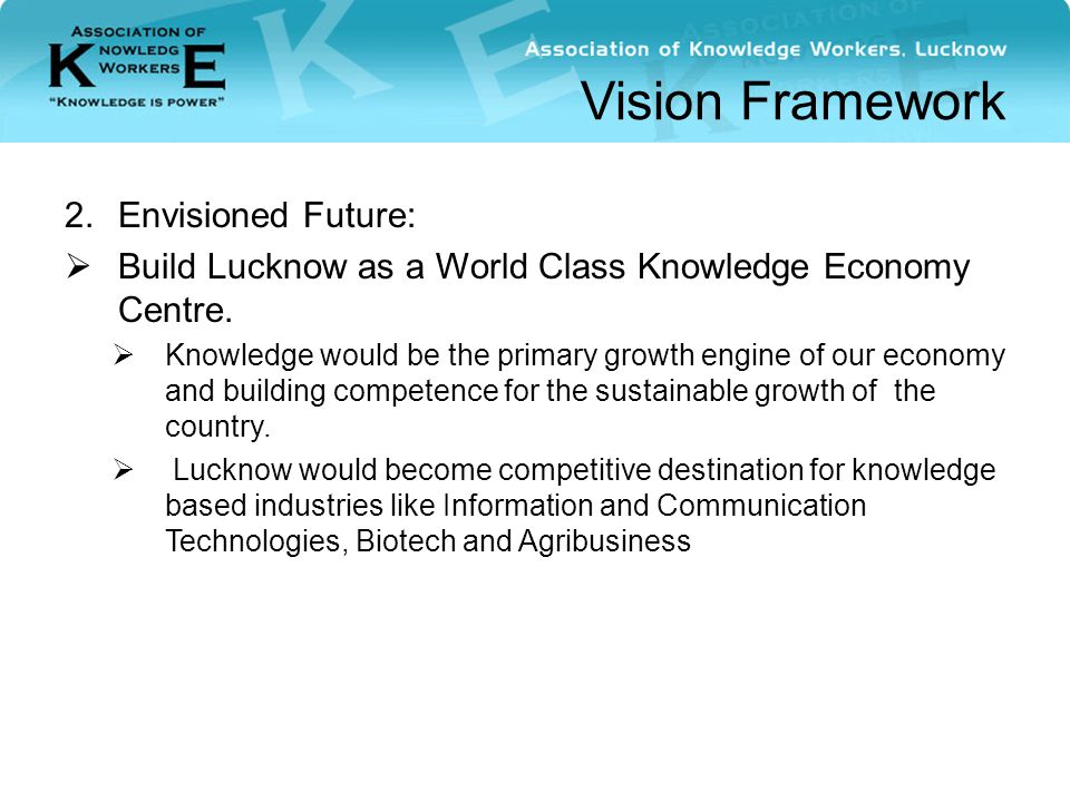 Vision Framework 2.Envisioned Future:  Build Lucknow as a World Class Knowledge Economy Centre.