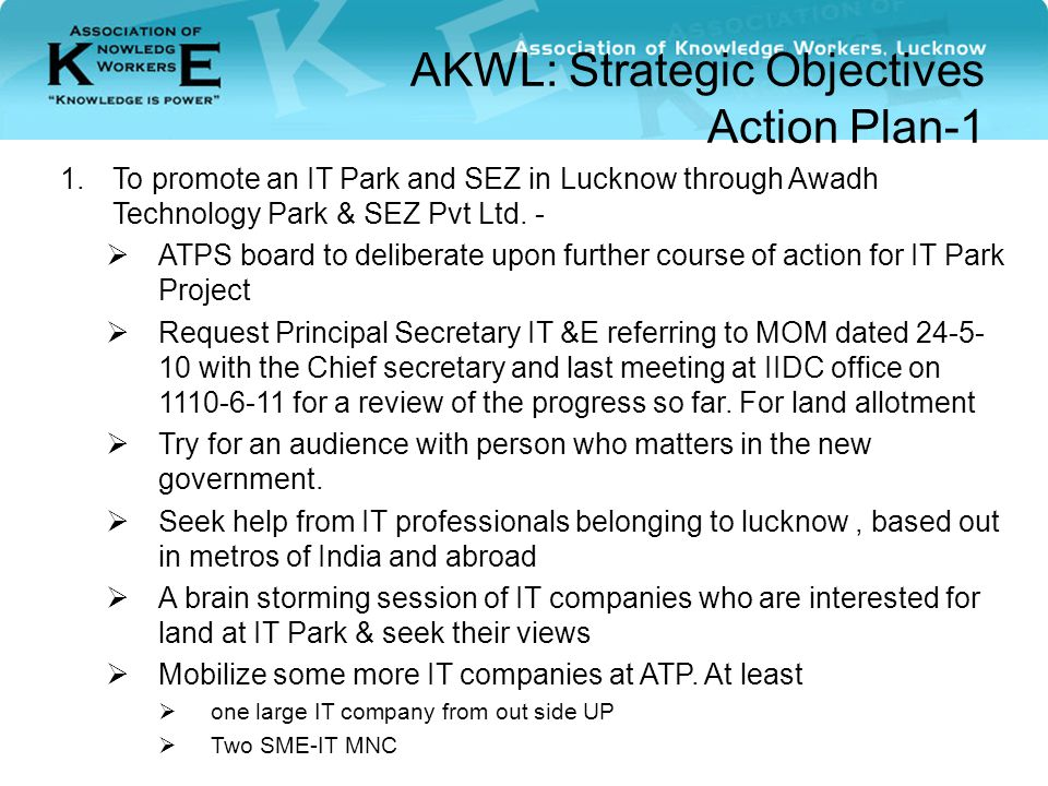 AKWL: Strategic Objectives Action Plan-1 1.To promote an IT Park and SEZ in Lucknow through Awadh Technology Park & SEZ Pvt Ltd.