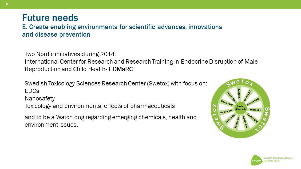 8 8 Future needs E. Create enabling environments for scientific advances, innovations and disease prevention Two Nordic initiatives during 2014: Inter