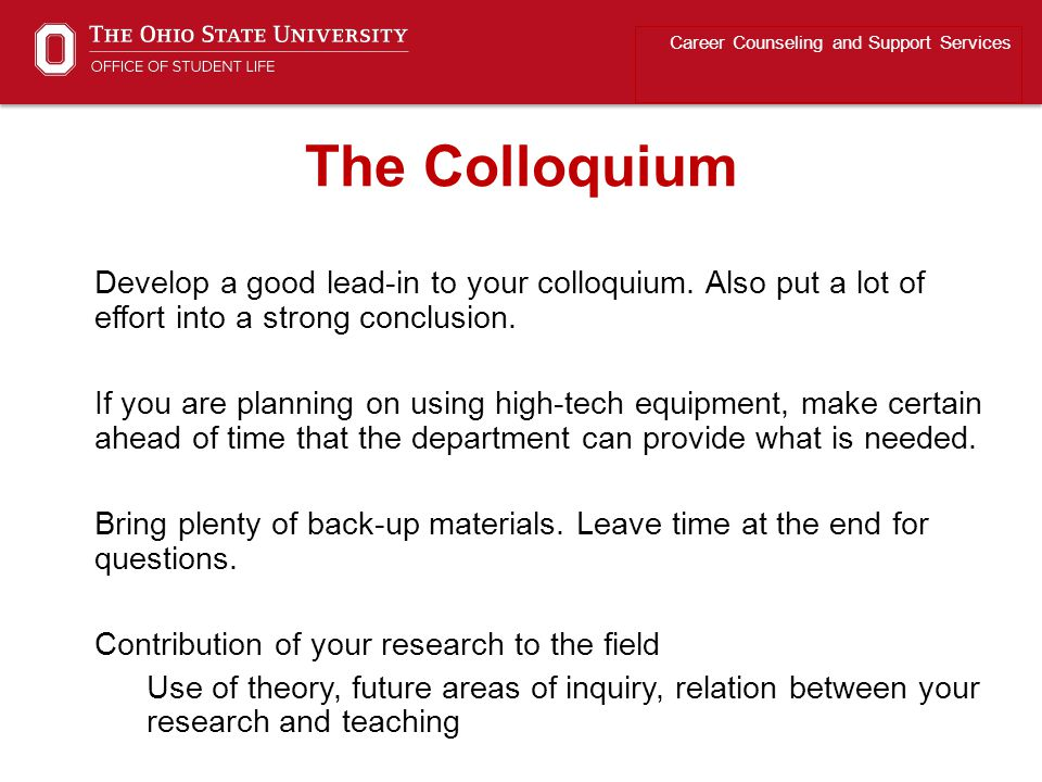 Develop a good lead-in to your colloquium. Also put a lot of effort into a strong conclusion.