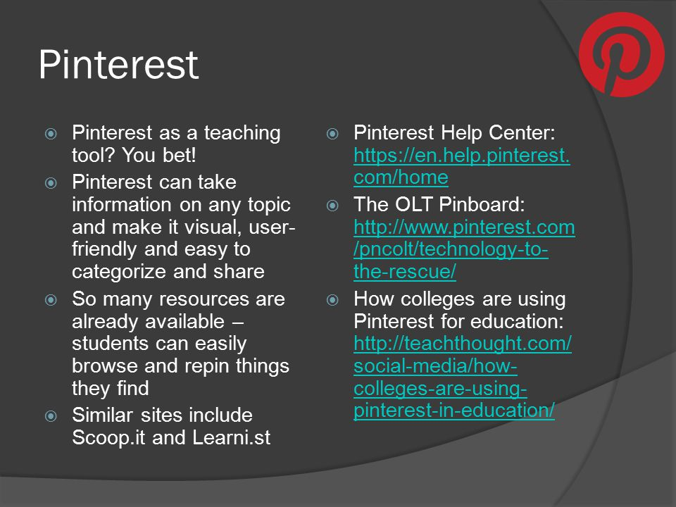 Pinterest  Pinterest as a teaching tool? You bet!  Pinterest can take information on any topic and make it visual, user- friendly and easy to catego