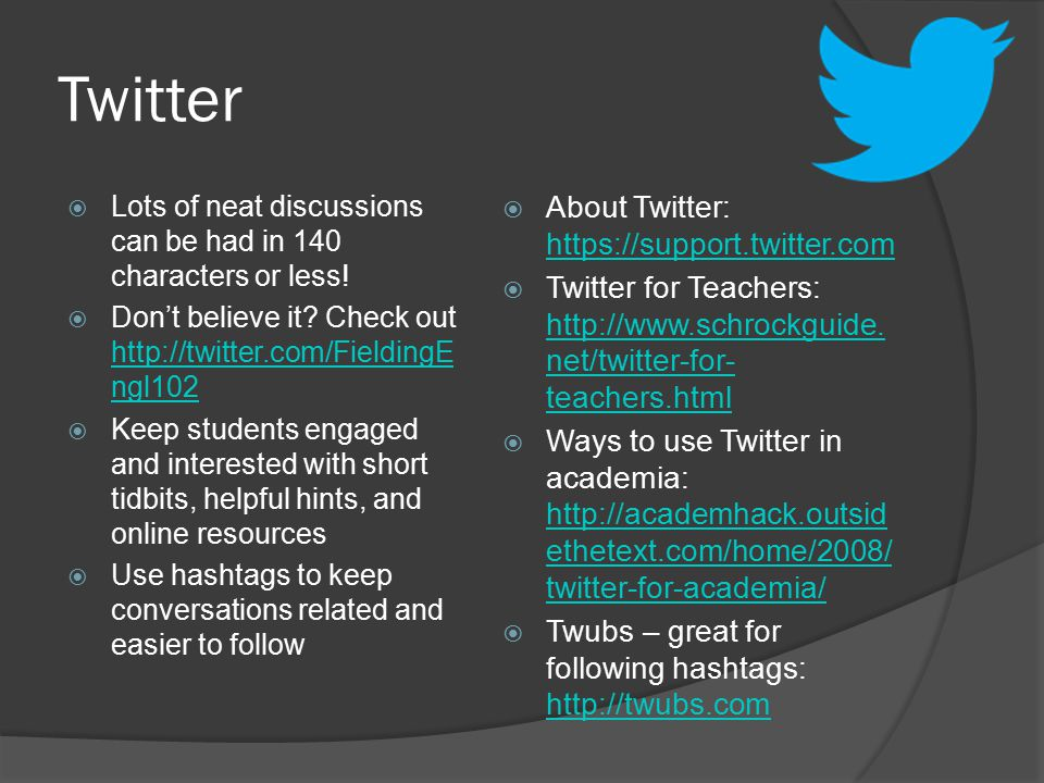 Twitter  Lots of neat discussions can be had in 140 characters or less!  Don't believe it? Check out http://twitter.com/FieldingE ngl102 http://twit