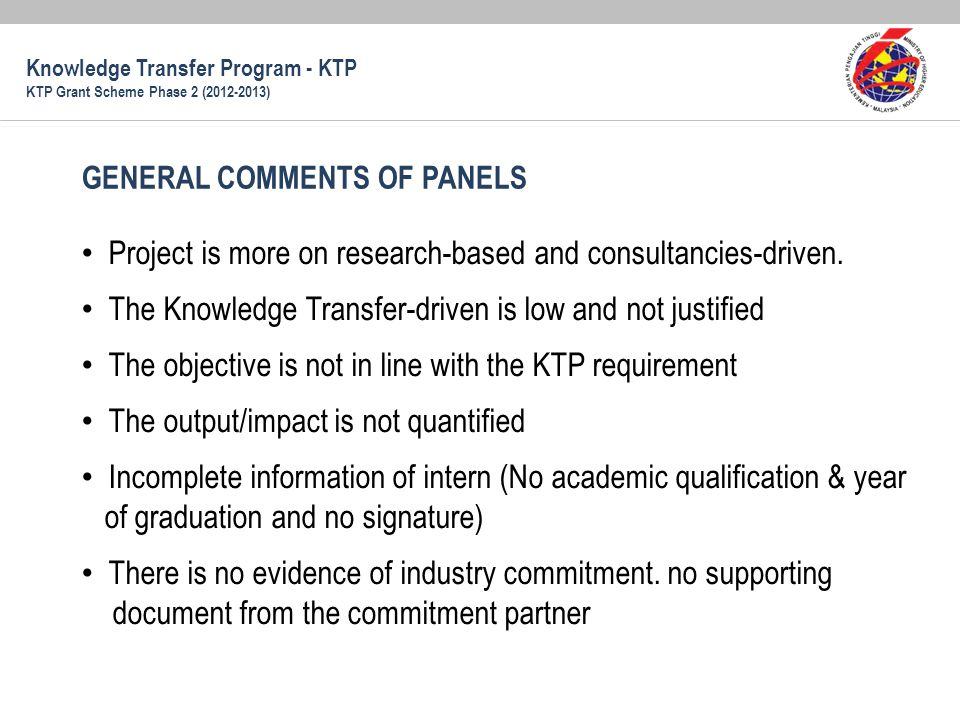 GENERAL COMMENTS OF PANELS Project is more on research-based and consultancies-driven. The Knowledge Transfer-driven is low and not justified The obje