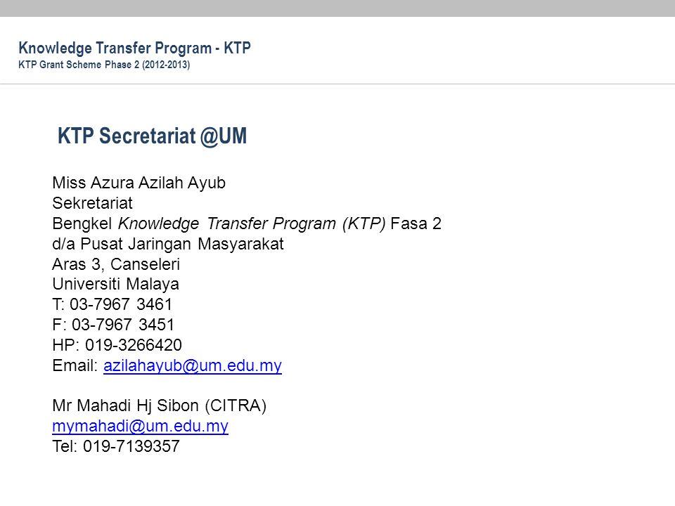 Miss Azura Azilah Ayub Sekretariat Bengkel Knowledge Transfer Program (KTP) Fasa 2 d/a Pusat Jaringan Masyarakat Aras 3, Canseleri Universiti Malaya T