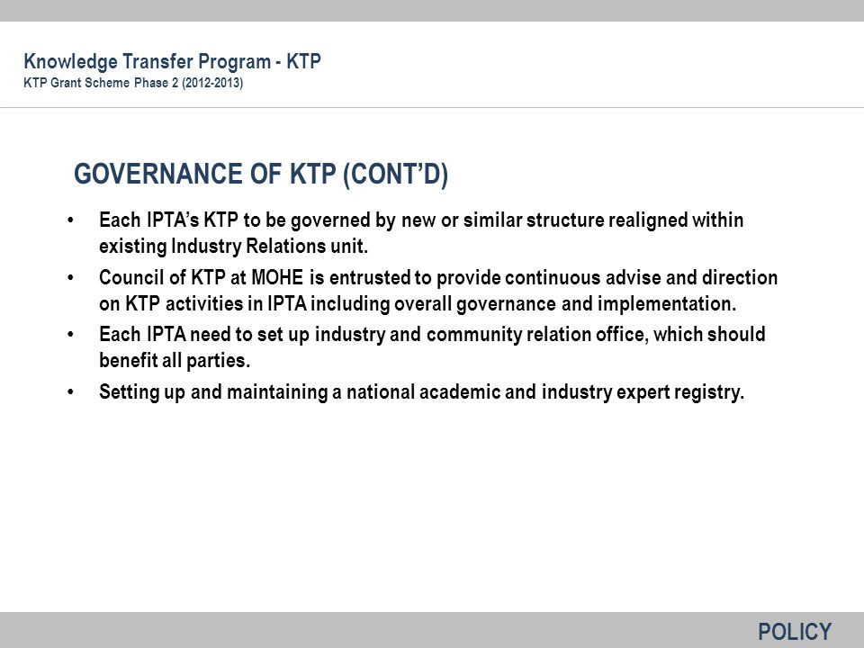 Will consist of the following: Application Concept of KTP Definition of KTP grant Purpose of KTP grant KRA of KTP Condition for application Procedure of application Evaluation criteria Financial and budgetary consideration Output of project (No.