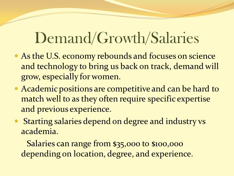 Demand/Growth/Salaries As the U.S. economy rebounds and focuses on science and technology to bring us back on track, demand will grow, especially for
