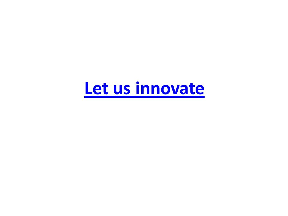 Let us innovate