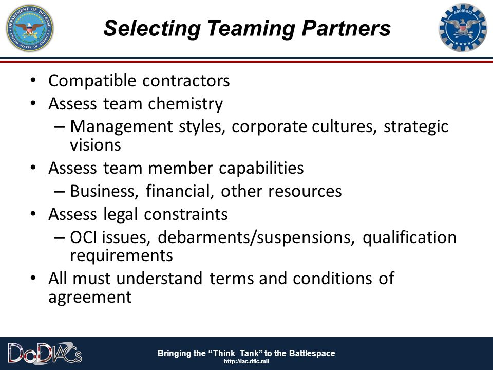 """Bringing the """"Think Tank"""" to the Battlespace http://iac.dtic.mil Selecting Teaming Partners Compatible contractors Assess team chemistry – Management"""