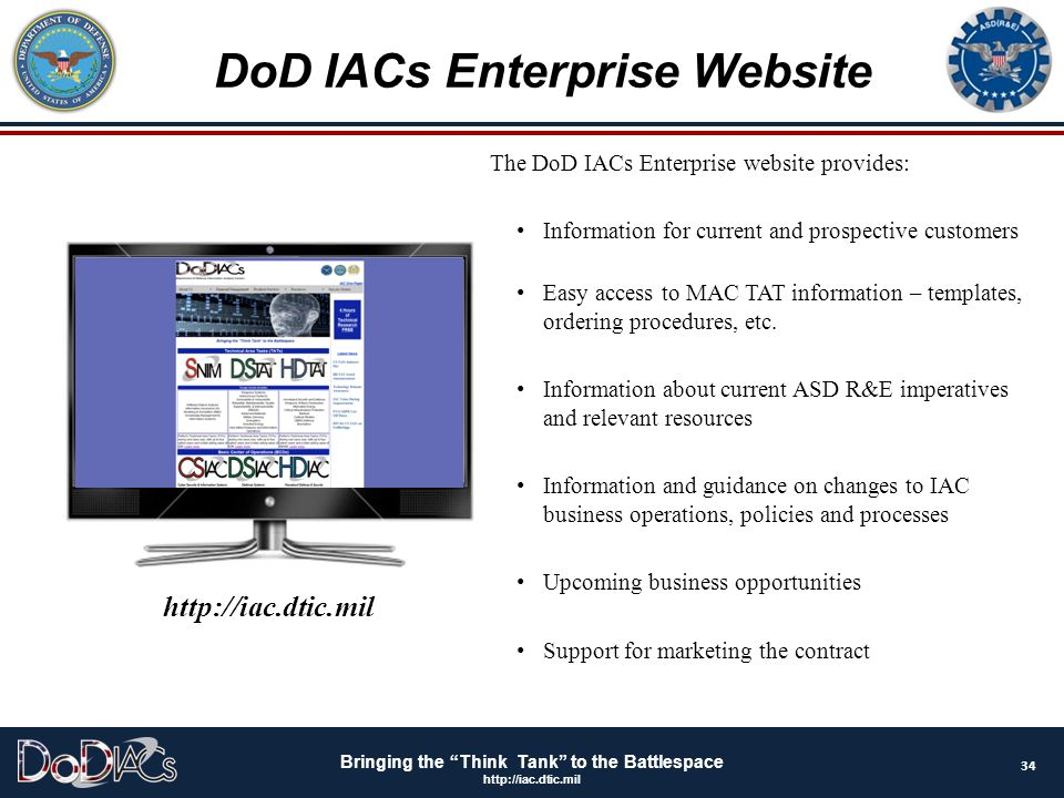 """Bringing the """"Think Tank"""" to the Battlespace http://iac.dtic.mil The DoD IACs Enterprise website provides: Information for current and prospective cus"""