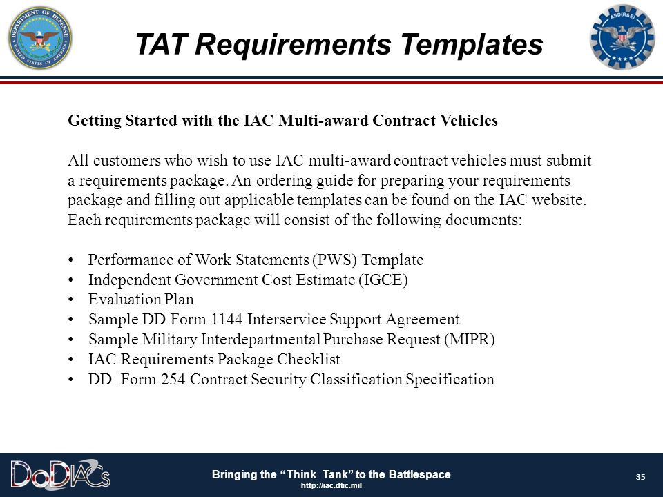 """Bringing the """"Think Tank"""" to the Battlespace http://iac.dtic.mil TAT Requirements Templates Getting Started with the IAC Multi-award Contract Vehicles"""