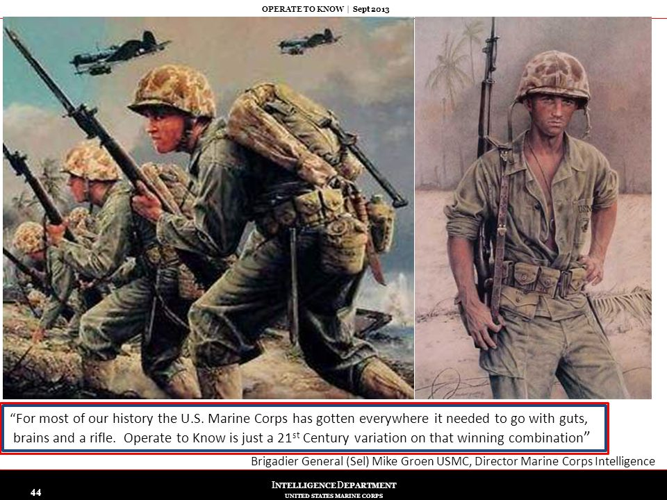 """I NTELLIGENCE D EPARTMENT UNITED STATES MARINE CORPS OPERATE TO KNOW   Sept 2013 44 """"For most of our history the U.S. Marine Corps has gotten everywhe"""