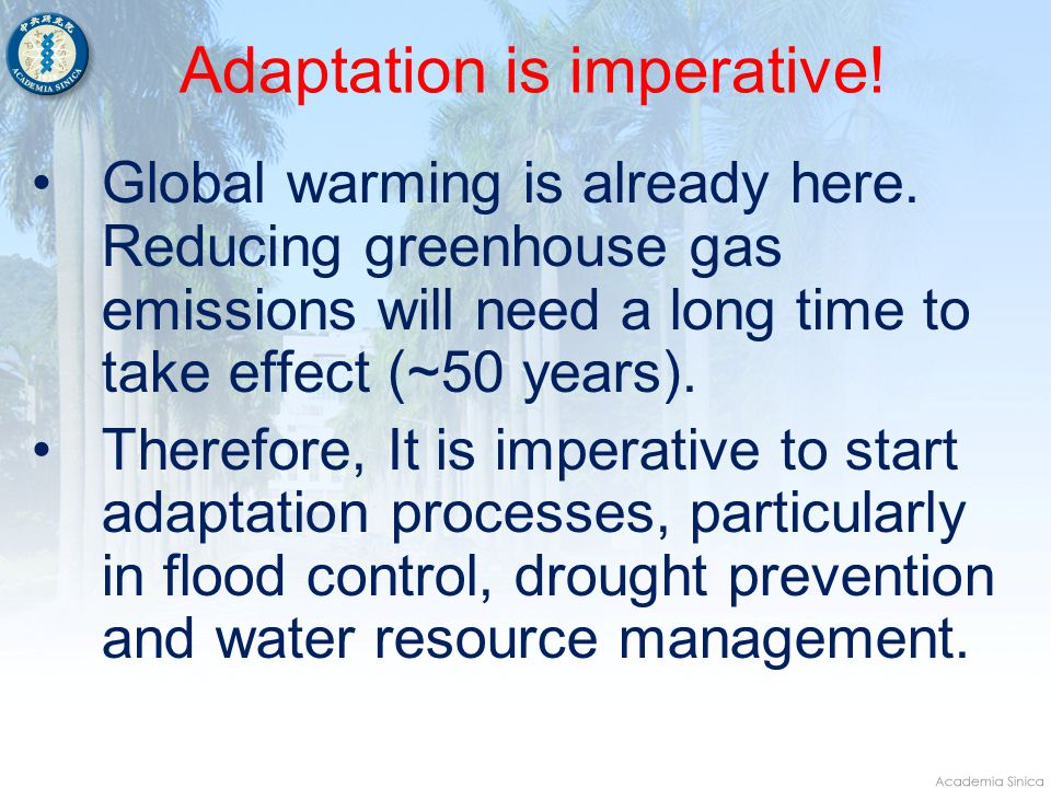 Adaptation is imperative. Global warming is already here.