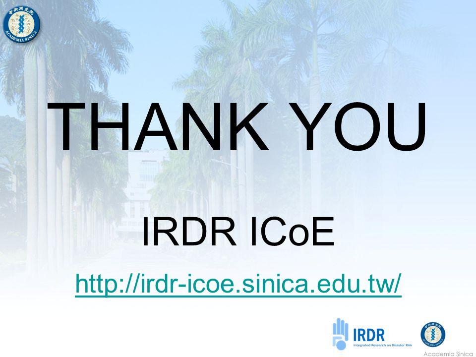 THANK YOU IRDR ICoE http://irdr-icoe.sinica.edu.tw/