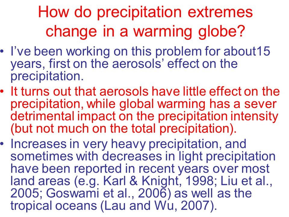 How do precipitation extremes change in a warming globe? I've been working on this problem for about15 years, first on the aerosols' effect on the pre