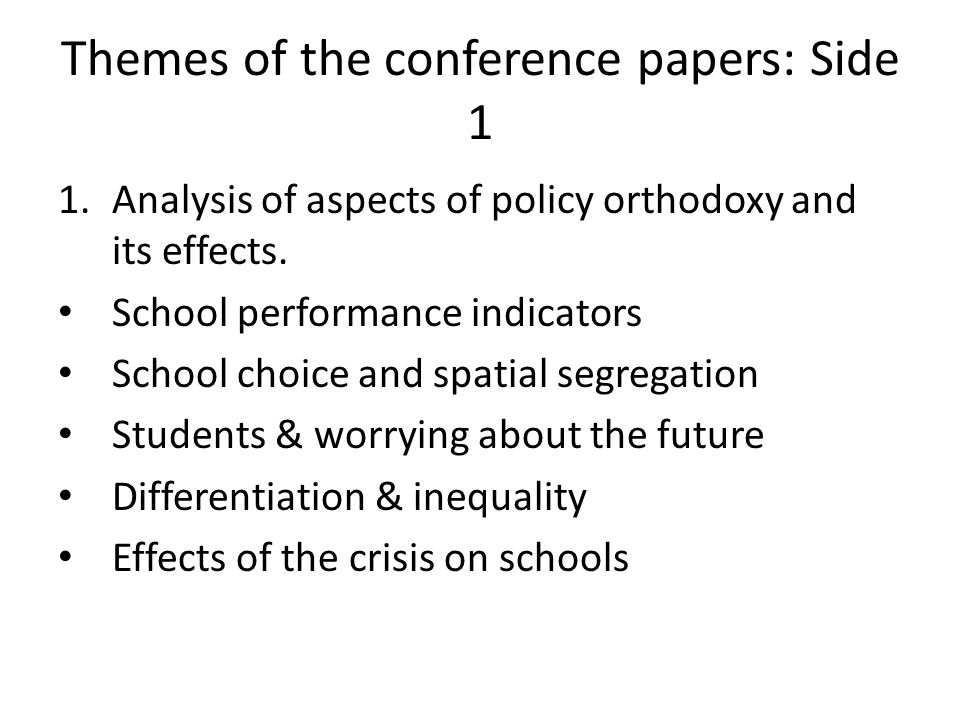 Themes of the conference papers: Side 1 1.Analysis of aspects of policy orthodoxy and its effects.