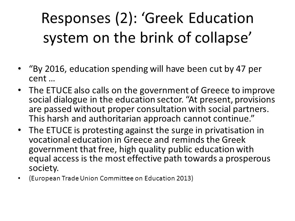 Responses (2): 'Greek Education system on the brink of collapse' By 2016, education spending will have been cut by 47 per cent … The ETUCE also calls on the government of Greece to improve social dialogue in the education sector.