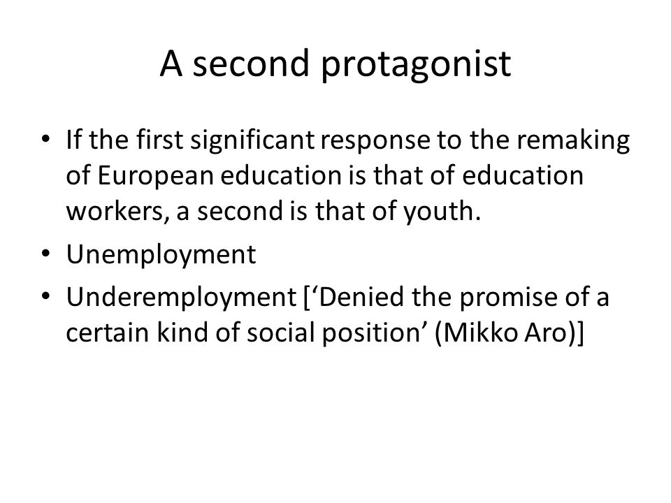 A second protagonist If the first significant response to the remaking of European education is that of education workers, a second is that of youth.