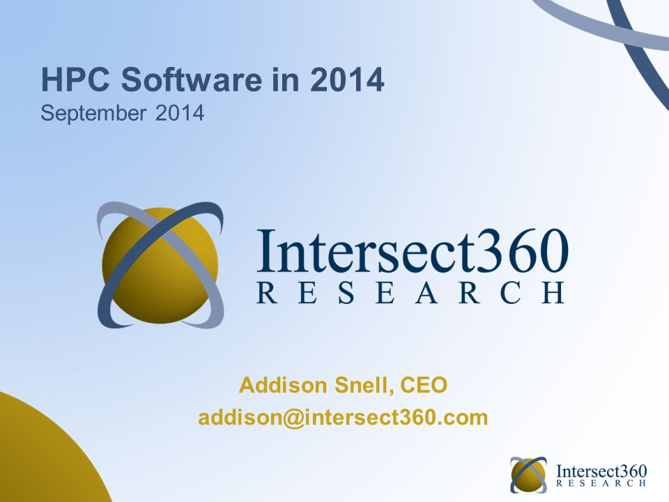 HPC Software in 2014 September 2014 Addison Snell, CEO addison@intersect360.com