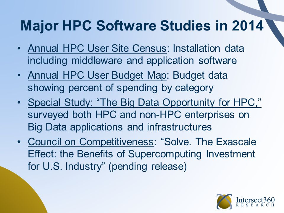 Key Insights 1.HPC usage in commercial markets is growing, with expanding application categories –Commercial growing faster than public sector –Big Data provides a breakout opportunity for HPC 2.Open-source is on the rise –Driven by pricing models and new categories –Includes increase in business computing 3.Software is the most critical limiting factor in scalability –New models of parallelism (multi-core, many-core) –Middleware, developer tools are important investments