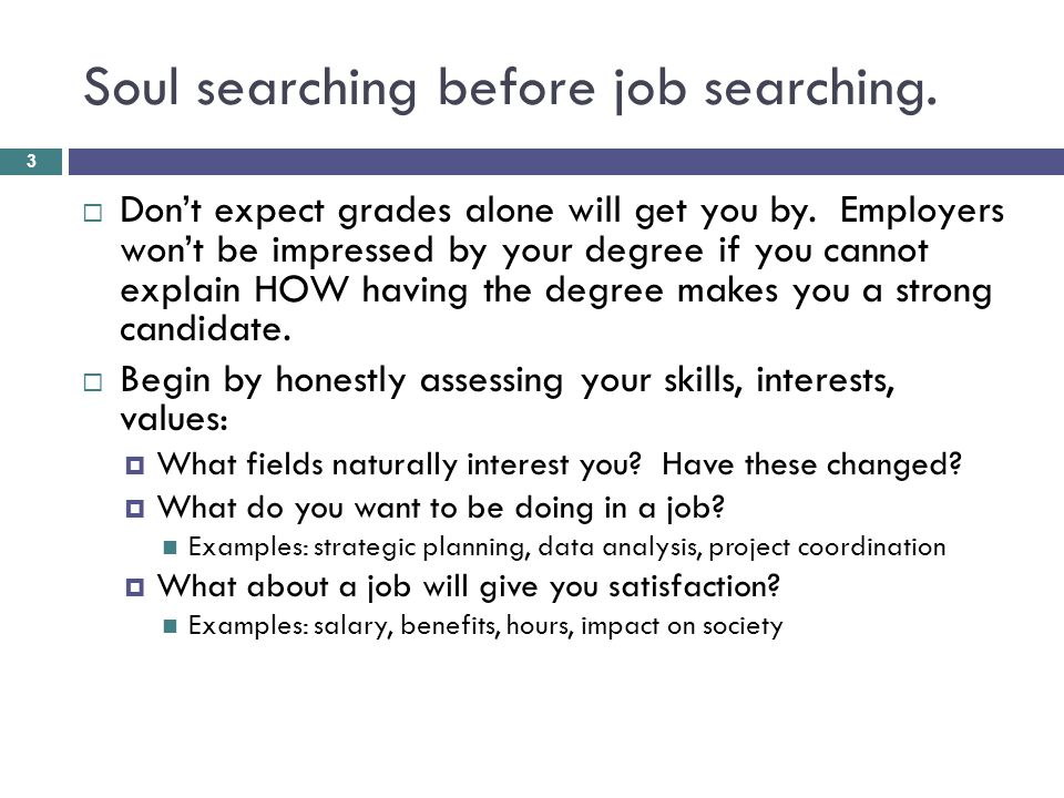 Soul searching before job searching. 3  Don't expect grades alone will get you by.