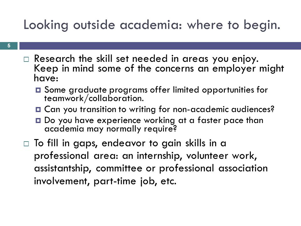 Looking outside academia: where to begin. 5  Research the skill set needed in areas you enjoy.