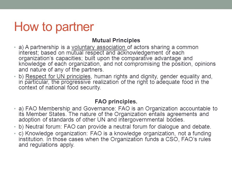 How to partner Mutual Principles a) A partnership is a voluntary association of actors sharing a common interest; based on mutual respect and acknowle