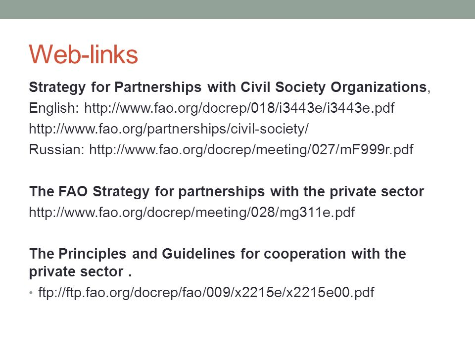 Web-links Strategy for Partnerships with Civil Society Organizations, English: http://www.fao.org/docrep/018/i3443e/i3443e.pdf http://www.fao.org/part