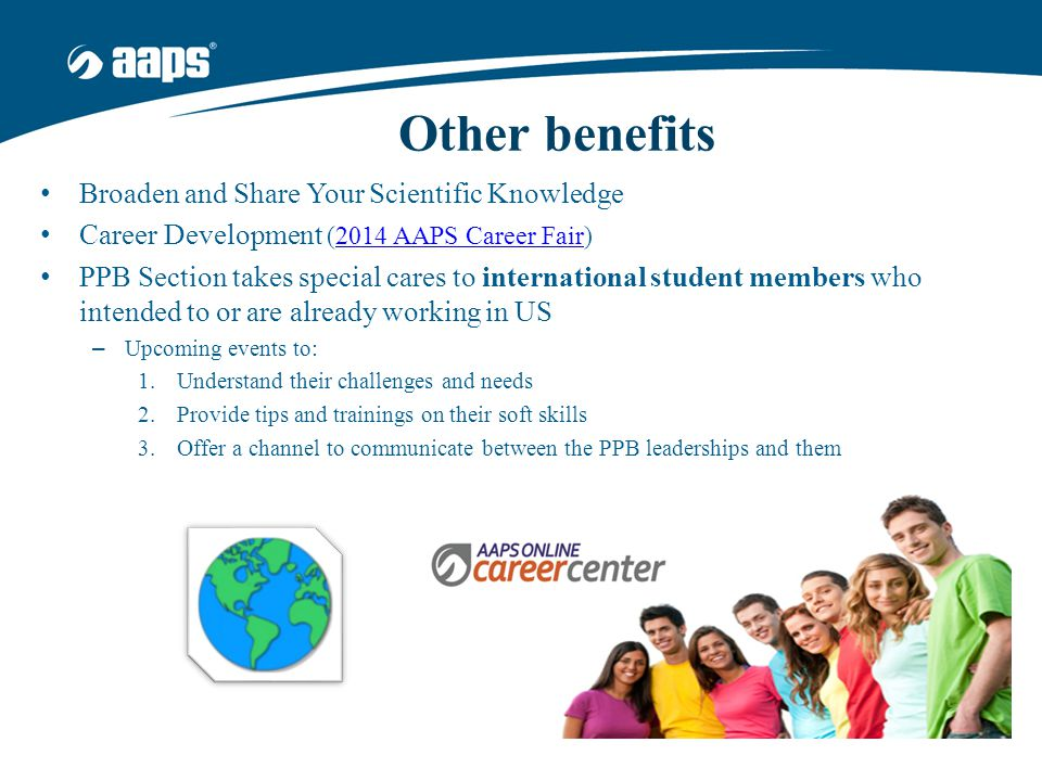 Other benefits Broaden and Share Your Scientific Knowledge Career Development (2014 AAPS Career Fair)2014 AAPS Career Fair PPB Section takes special c