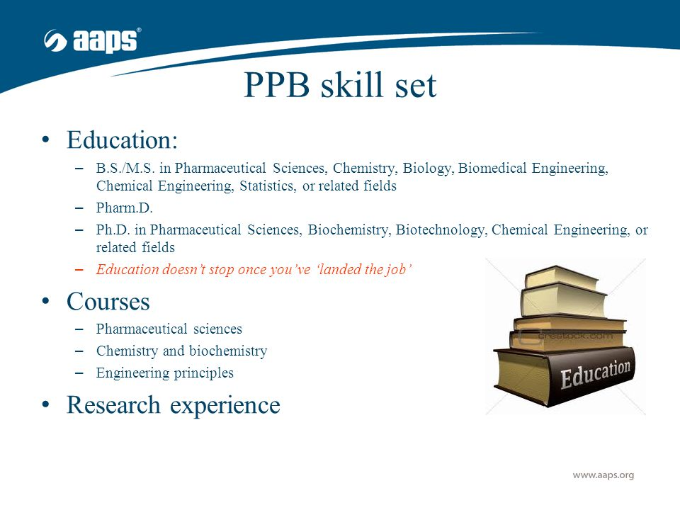 PPB skill set Education: – B.S./M.S. in Pharmaceutical Sciences, Chemistry, Biology, Biomedical Engineering, Chemical Engineering, Statistics, or rela