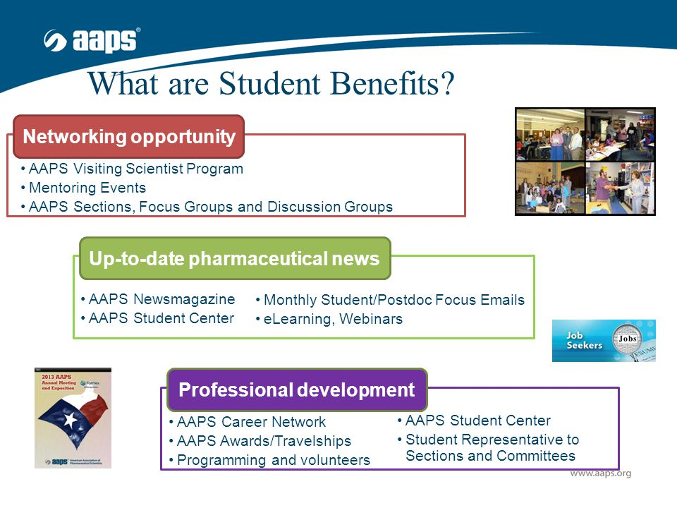 What are Student Benefits? Networking opportunity AAPS Visiting Scientist Program Mentoring Events AAPS Sections, Focus Groups and Discussion Groups U