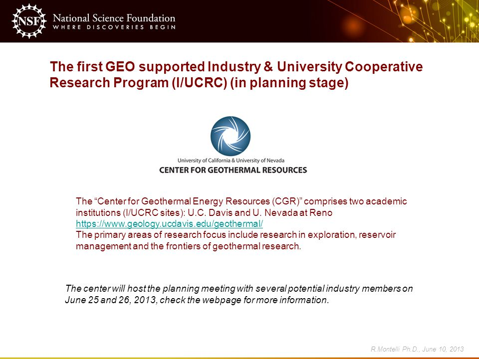"The first GEO supported Industry & University Cooperative Research Program (I/UCRC) (in planning stage) The ""Center for Geothermal Energy Resources (C"