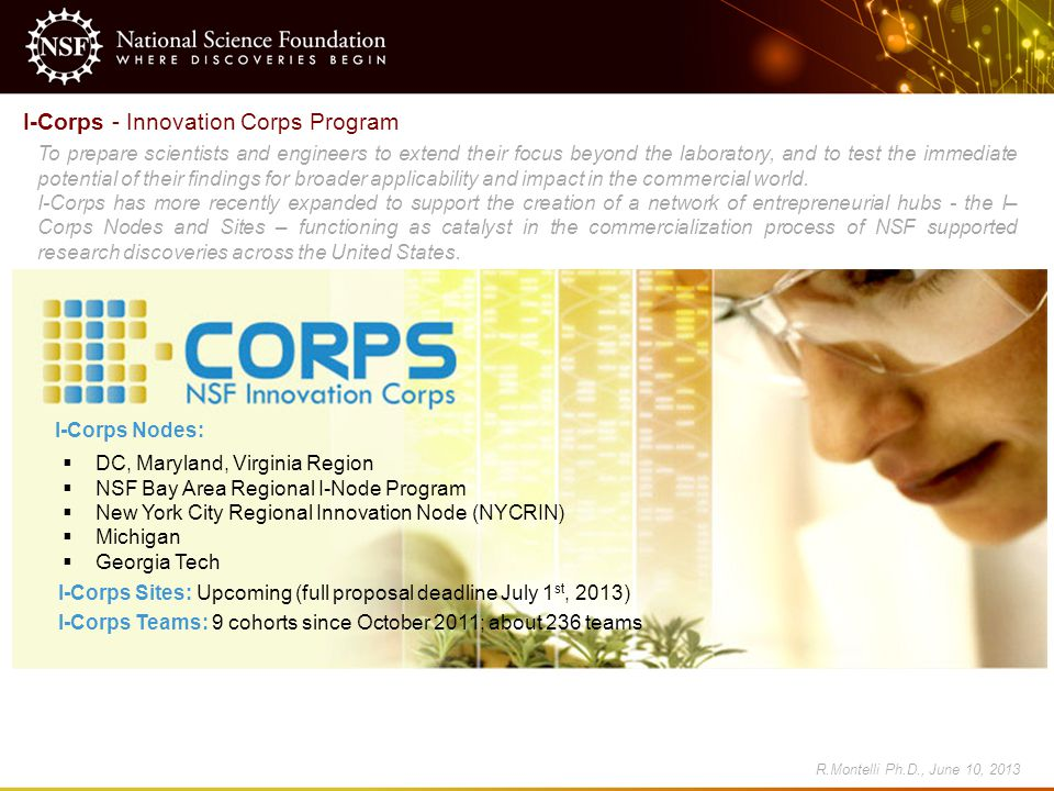 I-Corps - Innovation Corps Program To prepare scientists and engineers to extend their focus beyond the laboratory, and to test the immediate potentia