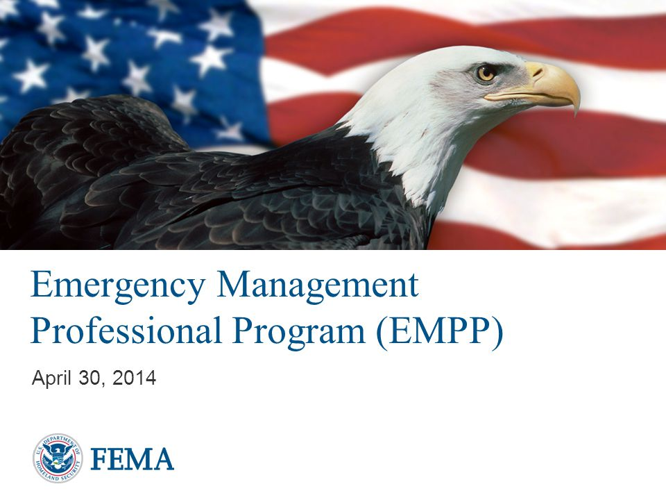 Presenter's Name/Title April 29, 2014 EMI EMPP FEMA's Emergency Management Institute (EMI) is charged with strengthening the field of emergency management by establishing an Emergency Management Professional Program (EMPP).