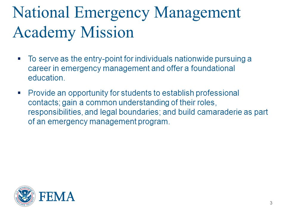 Presenter's Name/Title April 29, 2014 EMI National Emergency Management Academy Mission  To serve as the entry-point for individuals nationwide pursuing a career in emergency management and offer a foundational education.