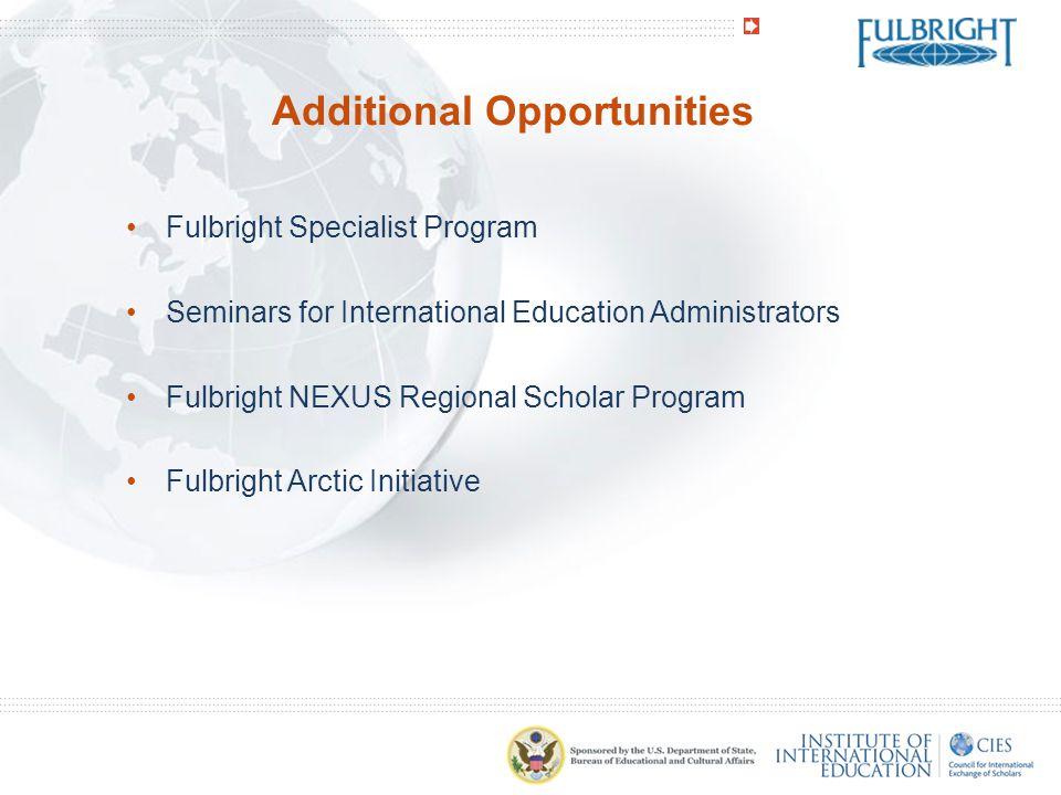 Additional Opportunities Fulbright Specialist Program Seminars for International Education Administrators Fulbright NEXUS Regional Scholar Program Ful