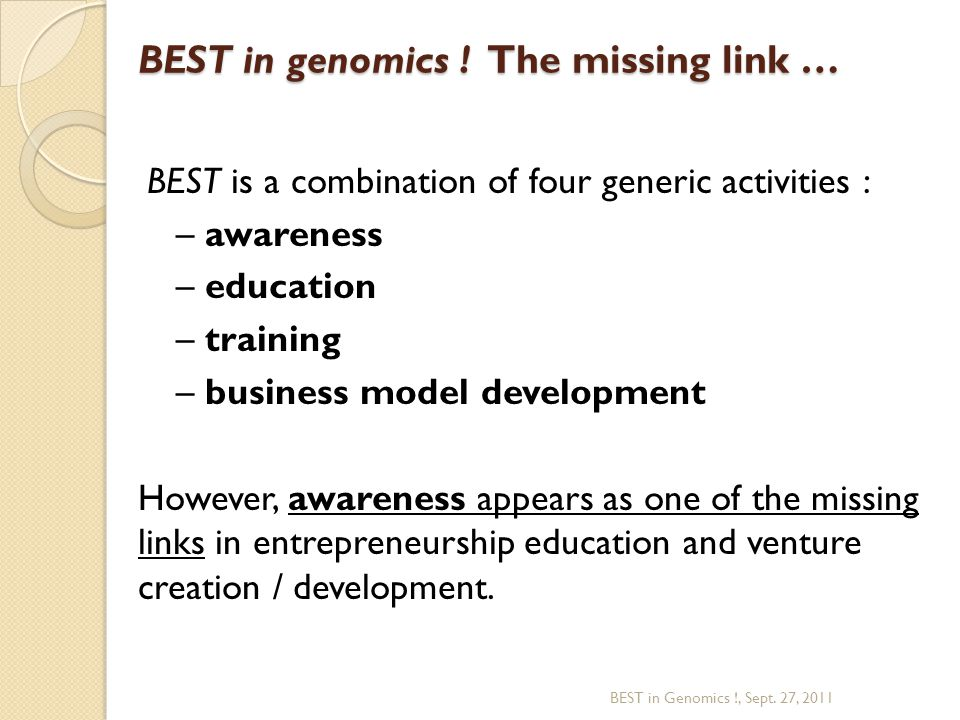 BEST in genomics ! The missing link … BEST is a combination of four generic activities : – awareness – education – training – business model developme