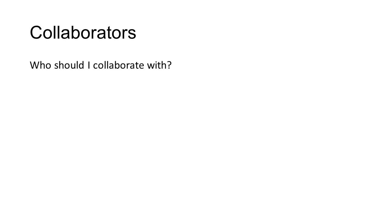Collaborators Who should I collaborate with?