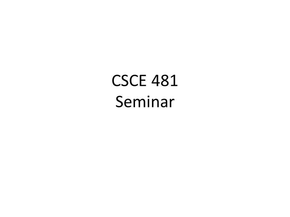 CSCE 481 Seminar