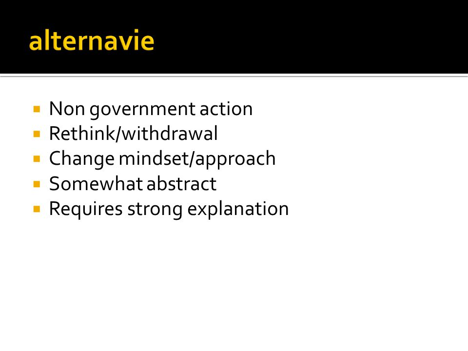  Non government action  Rethink/withdrawal  Change mindset/approach  Somewhat abstract  Requires strong explanation