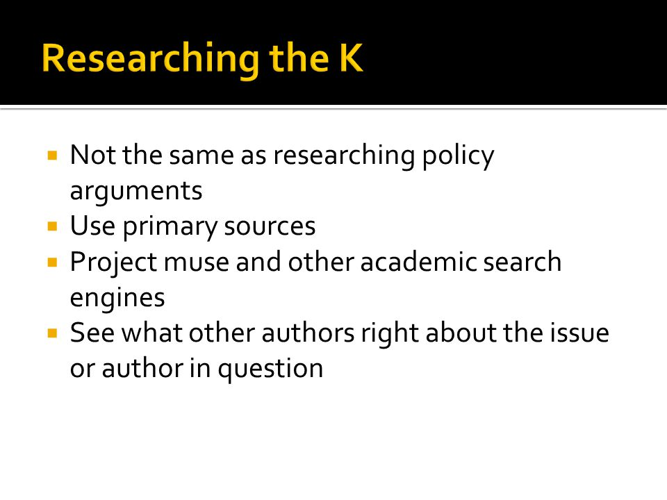  Not the same as researching policy arguments  Use primary sources  Project muse and other academic search engines  See what other authors right about the issue or author in question