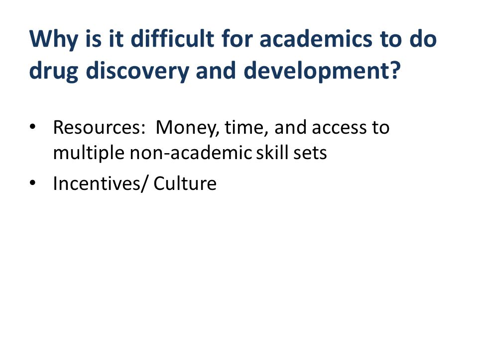 Why is it difficult for academics to do drug discovery and development.