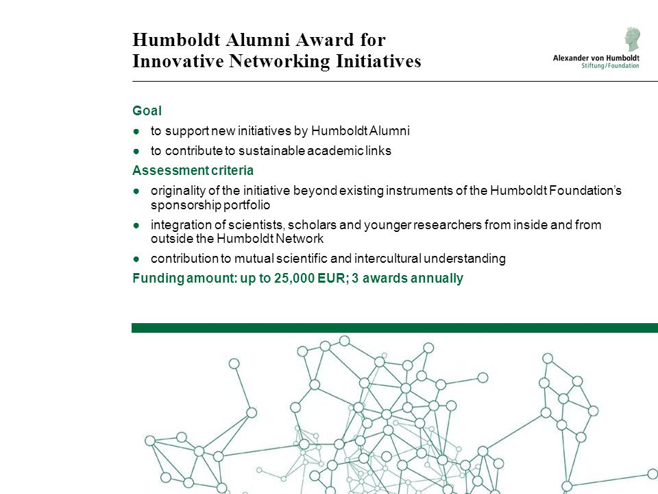 Humboldt Alumni Award for Innovative Networking Initiatives Goal ●to support new initiatives by Humboldt Alumni ●to contribute to sustainable academic